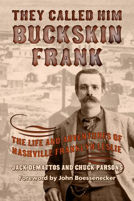 They Called Him Buckskin Frank: The Life and Adventures of Nashville Franklyn Leslie