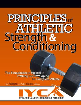 Principles of Athletic Strength & Conditioning: The Foundations of Success in Training and Developing the Complete Athlete