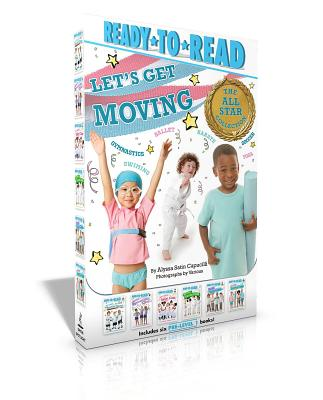Let's Get Moving!: The All-Star Collection: My First Soccer Game; My First Gymnastics Class; My First Ballet Class; My First Kar