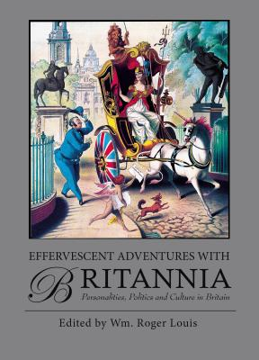 Effervescent Adventures With Britannia: Personalities, Politics and Culture in Britain