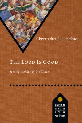 The Lord Is Good: Seeking the God of the Psalter