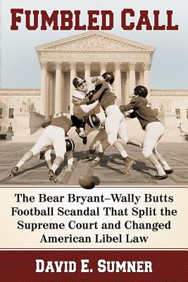 Fumbled Call: The Bear Bryant-Wally Butts Football Scandal That Split the Supreme Court and Changed American Libel Law