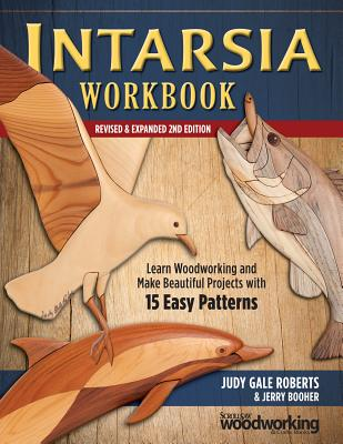 Intarsia Workbook: Learn Woodworking and Make Beautiful Projects With 15 Easy Patterns