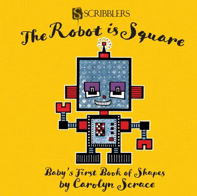 The Robot Is Square: Baby's First Book of Shapes