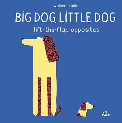 Big Dog, Little Dog: Lift-the-Flap Opposites