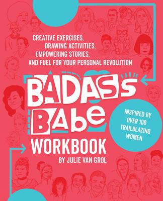 Badass Babe Workbook: Creative Exercises, Drawing Activities, Empowering Stories, and Fuel for Your Personal Revolution, Inspire