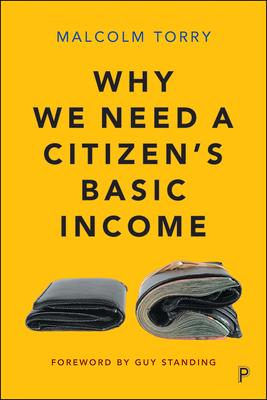Why We Need a Citizen's Basic Income: The Desirability, Feasibility and Implementation of an Unconditional Income