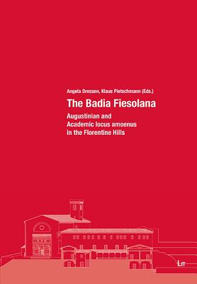 The Badia Fiesolana: Augustinian and Academic Locus Amoenus in the Florentine Hills