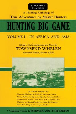 Hunting Big Game: An Anthology of True and Thrilling Adventures: In Africa and Asia