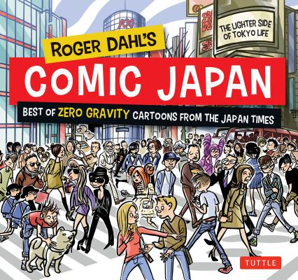 Roger Dahl's Comic Japan: Best of Zero Gravity Cartoons from the Japan Times