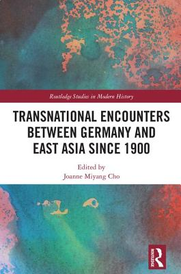 Transnational Encounters Between Germany and East Asia Since 1900