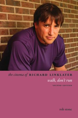 The Cinema of Richard Linklater: Walk, Don't Run
