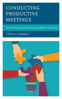 Conducting Productive Meetings: How to Generate and Communicate Ideas for Innovation
