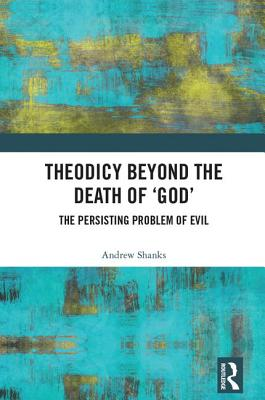 Theodicy Beyond the Death of 'God': The Persisting Problem of Evil
