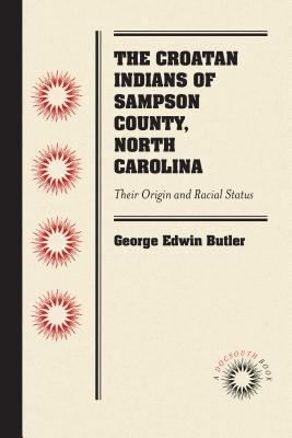 The Croatan Indians of Sampson County, North Carolina: Their Origin and Racial Status