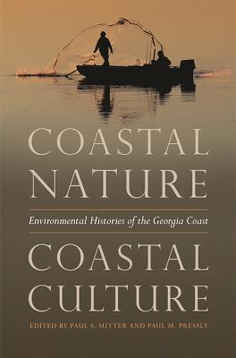 Coastal Nature, Coastal Culture: Environmental Histories of the Georgia Coast