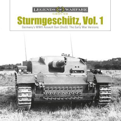 Sturmgeschütz: Germany's WWII Assault Gun (StuG): the Early War Versions