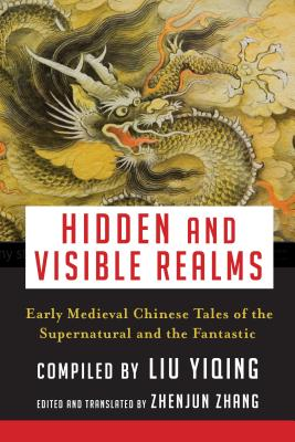Hidden and Visible Realms: Early Medieval Chinese Tales of the Supernatural and the Fantastic