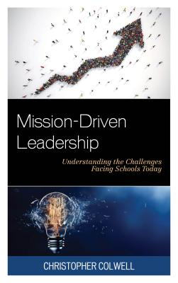 Mission-driven Leadership: Understanding the Challenges Facing Schools Today