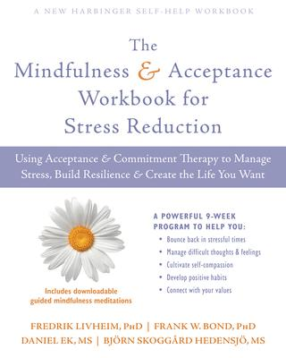 The Mindfulness & Acceptance for Stress Reduction: Using Acceptance & Commitment Therapy to Manage Stress, Build Resilience & Cr