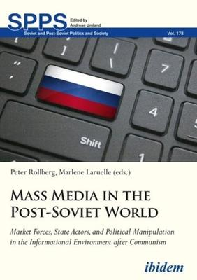 Mass Media in the Post-Soviet World: Market Forces, State Actors, and Political Manipulation in the Informational Environment Af