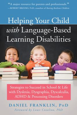Helping Your Child with Language-Based Learning Disabilities: Strategies to Succeed in School and Life with Dyslexia, Dysgraphia