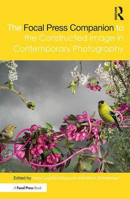 The Focal Press Companion to the Constructed Image in Contemporary Photography
