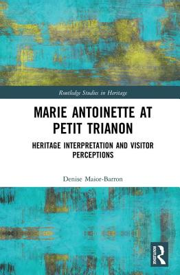 Marie Antoinette at Petit Trianon: Heritage Interpretation and Visitor Perceptions