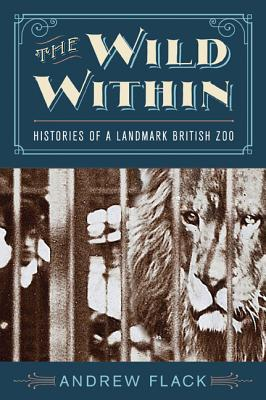 The Wild Within: Histories of a Landmark British Zoo
