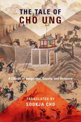 The Tale of Cho Ung: A Classic of Vengeance, Loyalty, and Romance