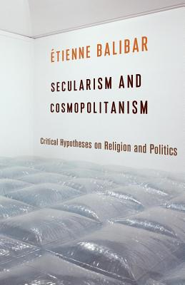 Secularism and Cosmopolitanism: Critical Hypotheses on Religion and Politics