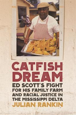 Catfish Dream: Ed Scott's Fight for His Family Farm and Racial Justice in the Mississippi Delta