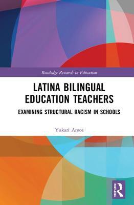 Latina Bilingual Education Teachers: Examining Structural Racism in Schools