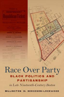 Race Over Party: Black Politics and Partisanship in Late Nineteenth-century Boston