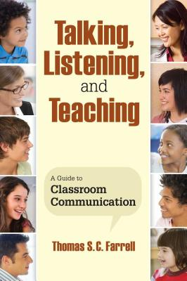Talking, Listening, and Teaching: A Guide to Classroom Communication