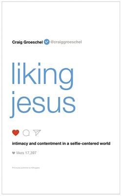 Liking Jesus: Intimacy and Contentment in a Selfie-Centered World