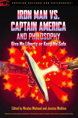 Iron Man vs. Captain America and Philosophy: Give Me Liberty or Keep Me Safe