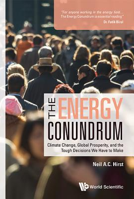 The Energy Conundrum: Climate Change, Global Prosperity, and the Tough Decisions We Have to Make