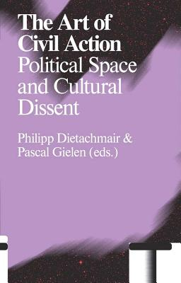 The Art of Civil Action Political Space and Cultural Dissent
