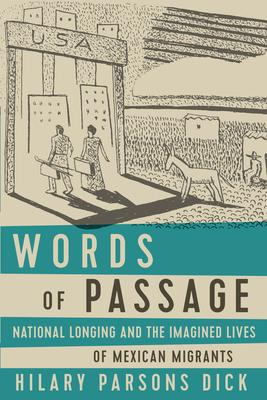 Words of Passage: National Longing and the Imagined Lives of Mexican Migrants