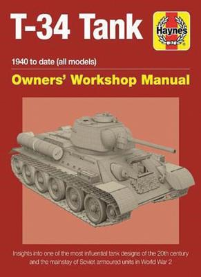 Haynes T-34 Tank Owner's Workshop Manual: 1940 to Present (All Models and Variants)