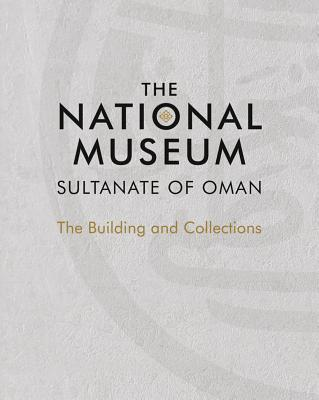 The National Museum, Sultanate of Oman: The Building and Collections
