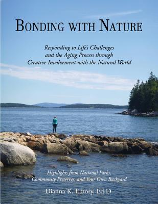 Bonding With Nature: Responding to Life's Challenges and the Aging Process: The Transformational Power of Our National Parks, Co