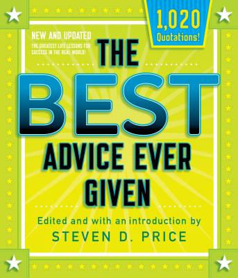 The Best Advice Ever Given: The Greatest Life Lessons for Success in the Real World!