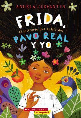 Frida, el misterio del anillo del pavo real y yo/ Frida, the Mystery of the Peacock Ring and I