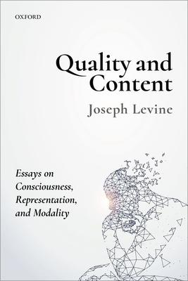 Quality and Content: Essays on Consciousness, Representation, and Modality
