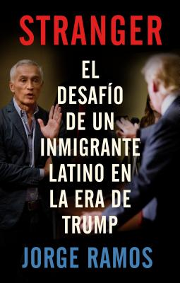 Stranger: El desafío de un inmigrante latino en la era de Trump / The Challenge of a Latino Immigrant in the Trump Era