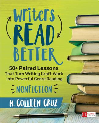 Writers Read Better: Nonfiction: 50+ Paired Lessons That Turn Writing Craft Work into Powerful Genre Reading