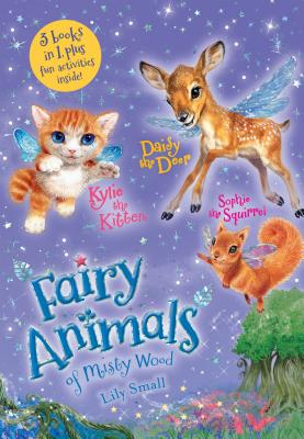 Fairy Animals of Misty Wood: Kylie the Kitten / Daisy the Deer / Sophie the Squirrel