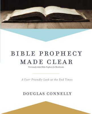 Bible Prophecy Made Clear: A User-friendly Look at the End Times